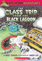 Black Lagoon® Adventures #1: The Class Trip from the Black Lagoon®