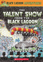 Black Lagoon® Adventures #2: The Talent Show from the Black Lagoon®