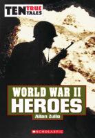 Ten True Tales: World War II Heroes