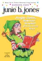 Junie B. Jones®: Jingle Bells, Batman Smells! (P.S. So Does May)