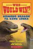 Who Would Win?® Komodo Dragon vs. King Cobra