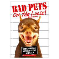 Bad Pets on the Loose! True Tales of Misbehaving Animals
