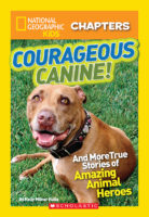 National Geographic Kids™ Chapters: Courageous Canine! And More True Stories of Amazing Animal Heroes