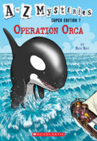 A to Z Mysteries® Super Edition #7: Operation Orca