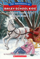 The Adventures of the Bailey School Kids®: Unicorns Don't Give Sleigh Rides