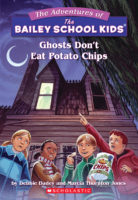 The Adventures of the Bailey School Kids®: Ghosts Don't Eat Potato Chips
