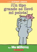 Elefante y Cerdita: ¡Un tipo grande se llevó me pelota! (<i>Elephant & Piggie: A Big Guy Took My Ball!</i>)