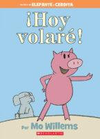 Elefante y Cerdita: ¡Hoy volaré! (<i>Elephant & Piggie: Today I Fly!</i>)