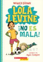 Lola Levine ¡no es mala! (<i>Lola Levine Is Not Mean!</i>)