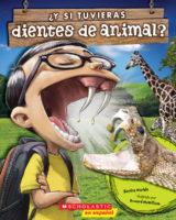 ¿Y si tuvieras dientes de animal? (<i>What if You Had Animal Teeth!?</i>)