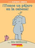 Elefante y cerdita: ¡Tienes un pájaro en la cabeza! (<i>Elephant & Piggie: There Is a Bird on Your Head!</i>)