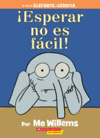 Elefante y Cerdita: ¡Esperar no es fácil! (<i>Elephant & Piggie: Waiting Is Not Easy!</i>)