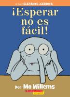 Elefante y Cerdita: ¡Esperar no es fácil! (<i>Elephant & Piggie: Waiting Is Not Easy!</i>)