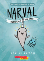 Narval: Unicornio del mar: Un libro de Narval y Medu (<i>Narwhal: Unicorn of the Sea! A Narwhal and Jelly Book</i>)