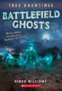 True Hauntings: Battlefield Ghosts