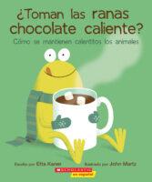 ¿Toman las ranas chocolate caliente? Cómo se mantienen calentitos los animales (<i>Do Frogs Drink Hot Chocolate? How Animals Keep Warm</i>)