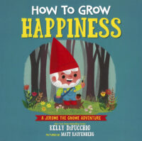 How to Grow Happiness: A Jerome the Gnome Adventure