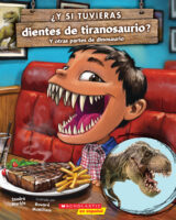 ¿Y si tuvieras dientes de tiranosaurio? (<i>What if You Had T. rex Teeth!? And Other Dinosaur Parts</i>)