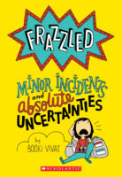 Frazzled: Minor Incidents and Absolute Uncertainties