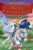 Geronimo Stilton: The Kingdom of Fantasy #13: The Battle for the Crystal Castle