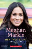Meghan Markle: Her True Story