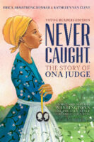 Never Caught, the Story of Ona Judge: Young Readers Edition