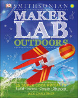 DK Smithsonian: Maker Lab: Outdoors
