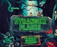 Stranger Places: The World's Weirdest Locations!