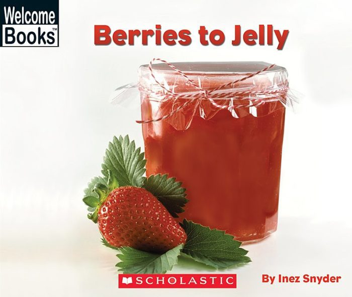 Welcome Books-How Things Are Made: Berries to Jelly