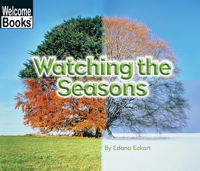 Welcome Books™-Watching Nature: Watching the Seasons