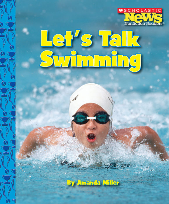 Scholastic News Nonfiction Readers-Sports: Let's Talk Swimming