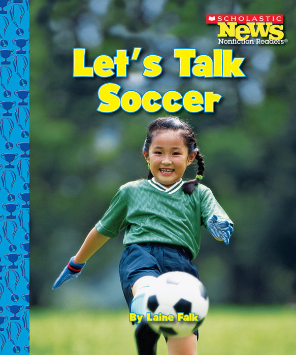 Scholastic News Nonfiction Readers-Sports: Let's Talk Soccer