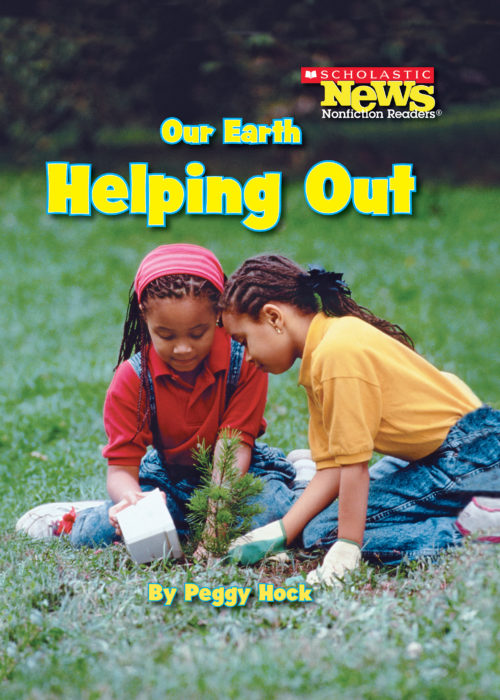 Scholastic News Nonfiction Readers-Conservation: Our Earth: Helping Out