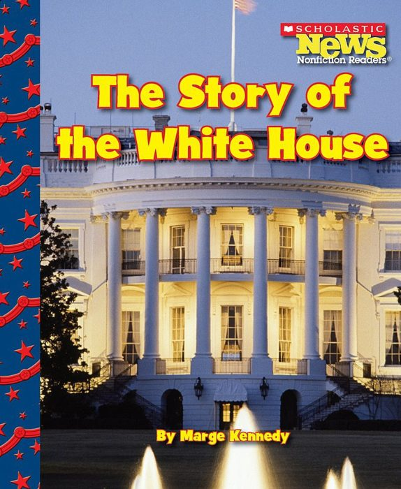 Scholastic News Nonfiction Readers®-Let's Visit the White House: The Story of the White House