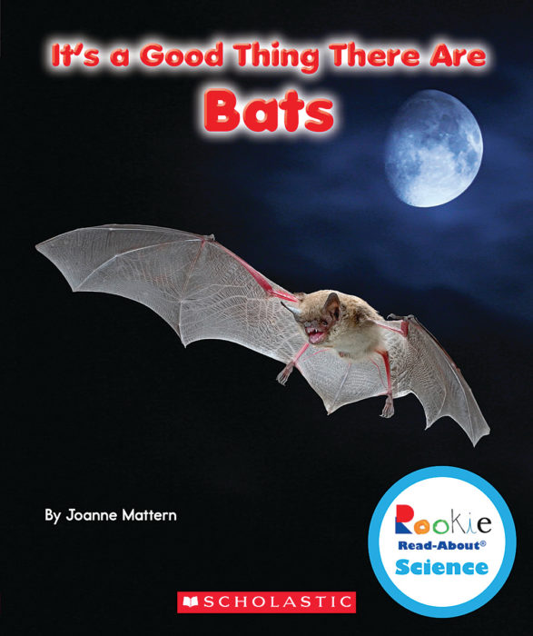 Rookie Read-About® Science-It's a Good Thing...: It's a Good Thing There Are Bats