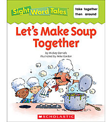 Sight Word Tales: Let's Make Soup Together