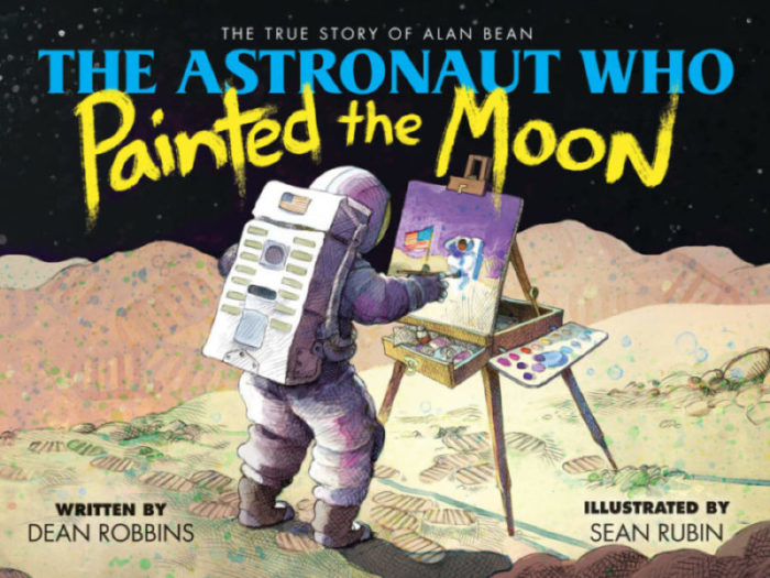 The Astronaut Who Painted the Moon: The Story of Alan Bean