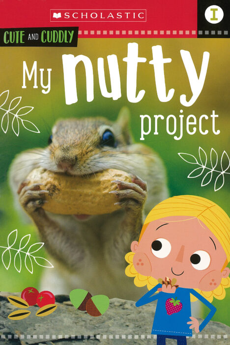 Scholastic Early Learners: Cute and Cuddly- Level I: My Nutty Project