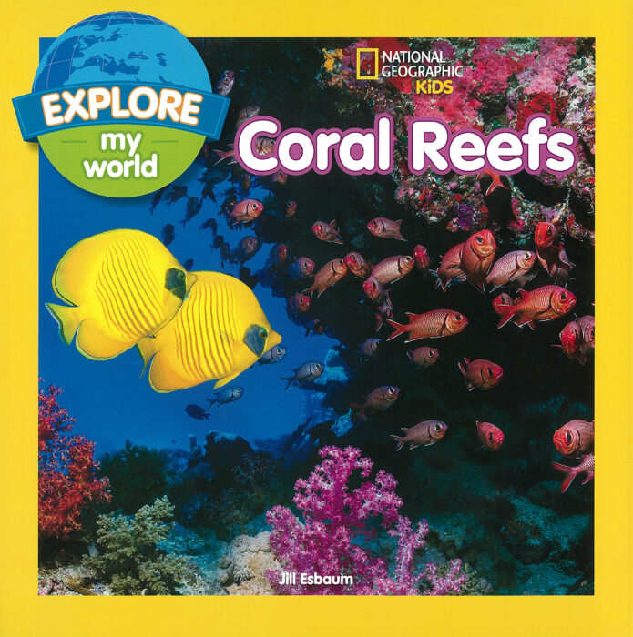National Geographic Kids - Explore My World: Coral Reefs