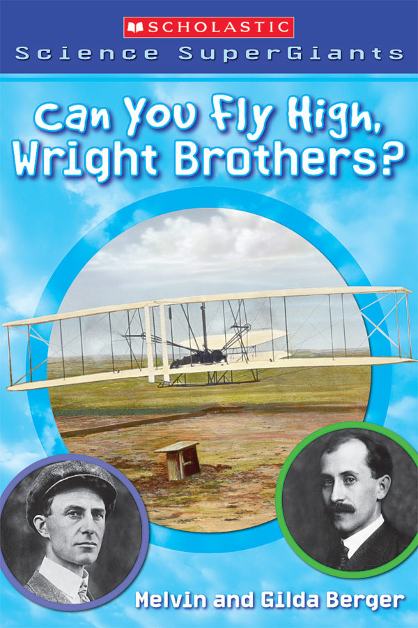 Gilda Berger - Scholastic Science Supergiants: Can You Fly High, Wright Brothers?
