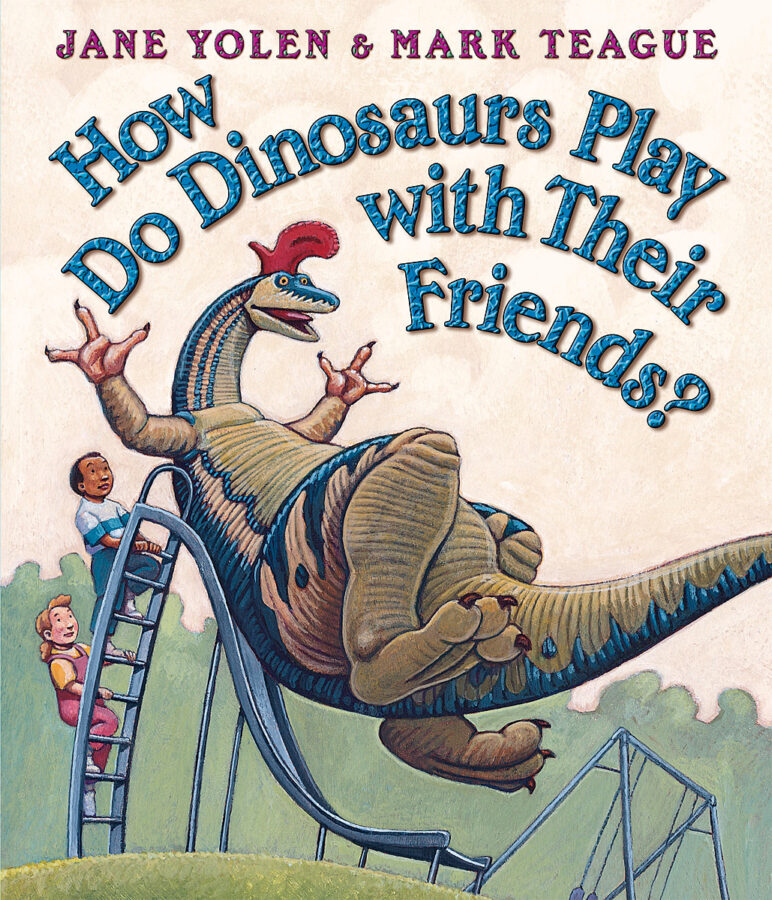 Jane Yolen - How Do Dinosaurs Play with Their Friends?