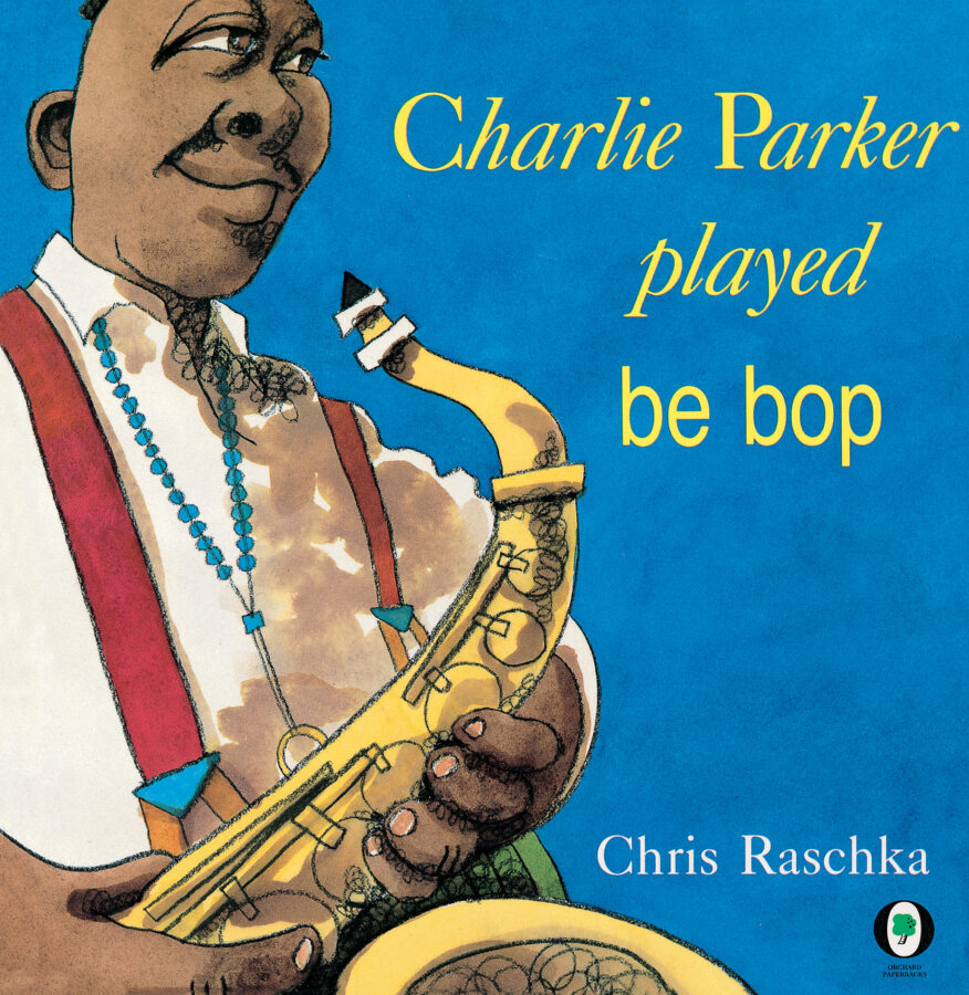 Chris Raschka - Charlie Parker Played Be Bop