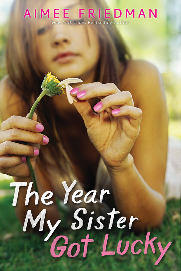 Aimee Friedman - The Year My Sister Got Lucky