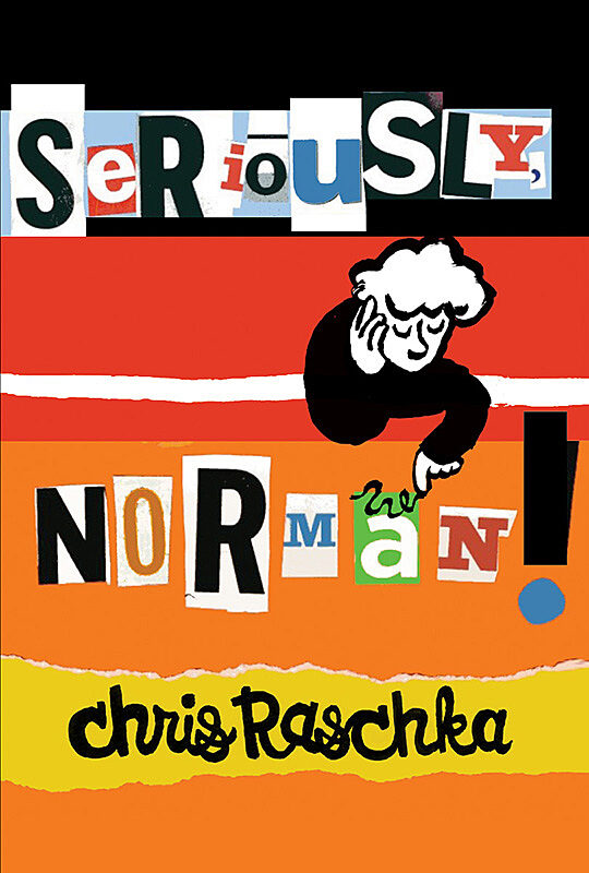 Chris Raschka - Seriously, Norman!