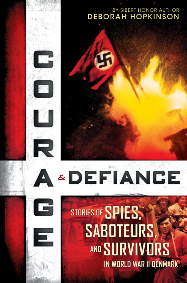 Deborah Hopkinson - Courage & Defiance, Stories of Spies, Saboteurs, and Survivors in World War II Denmark
