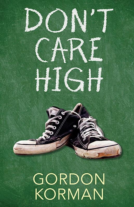 Gordon Korman - Don't Care High
