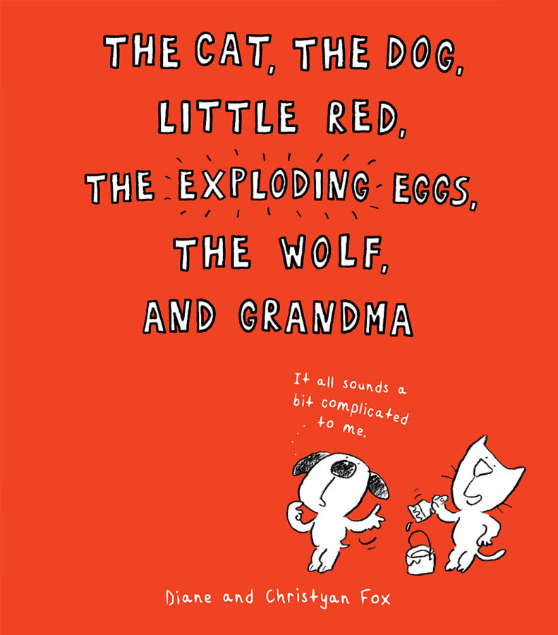 Diane Fox - Cat, the Dog, Little Red, the Exploding Eggs, the Wolf, and Grandma, The