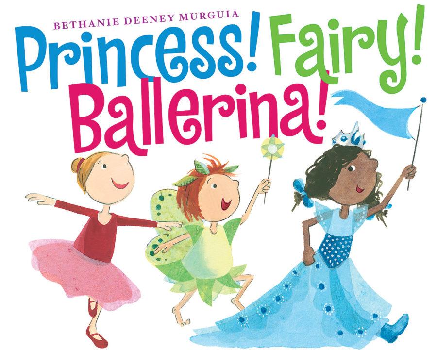 Bethanie Murguia - Princess! Fairy! Ballerina!