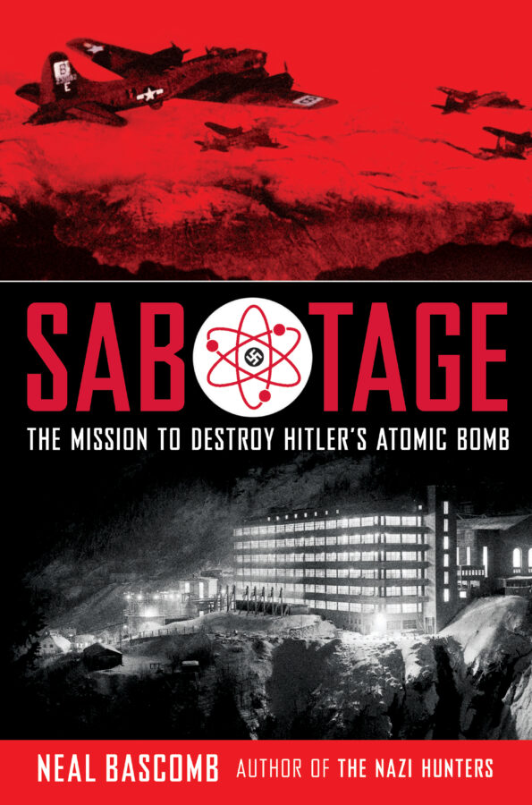 Neal Bascomb - Sabotage: The Mission to Destroy Hitler's Atomic Bomb