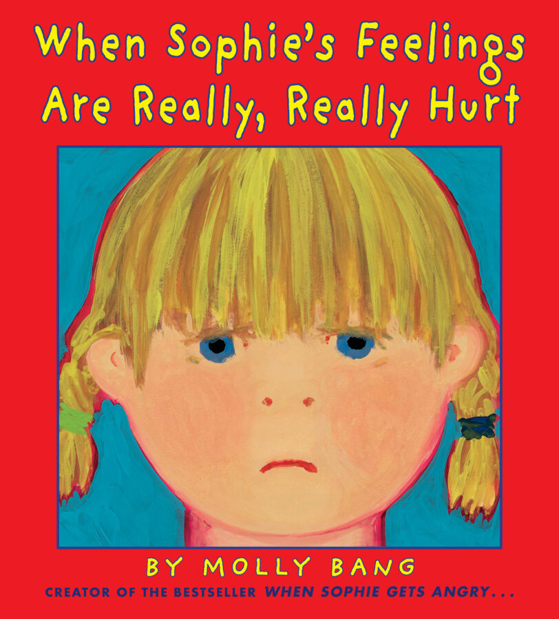 Molly Bang - When Sophie's Feelings Are Really, Really Hurt